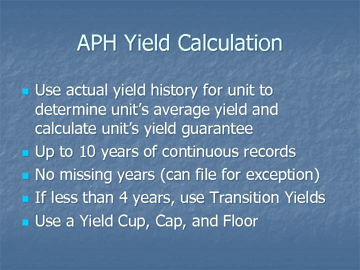 APH Yield Calculation n n Use actual yield history for unit to determine unit's