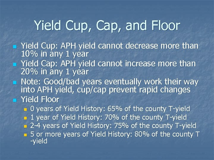 Yield Cup, Cap, and Floor n n Yield Cup: APH yield cannot decrease more