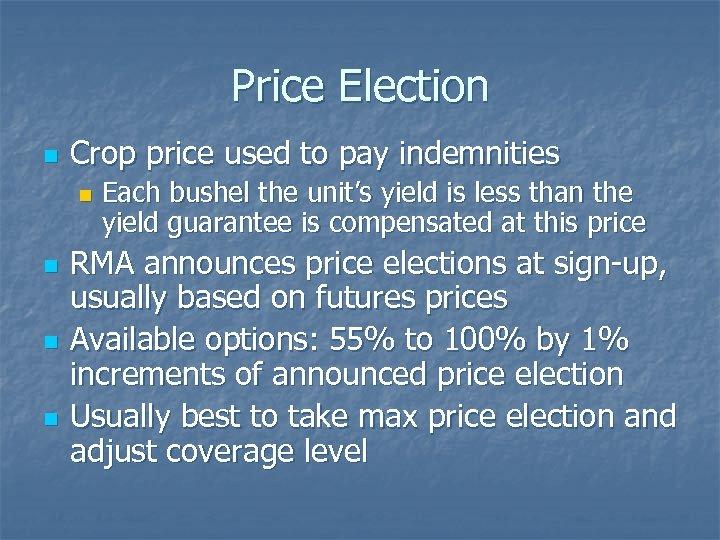 Price Election n Crop price used to pay indemnities n n Each bushel the