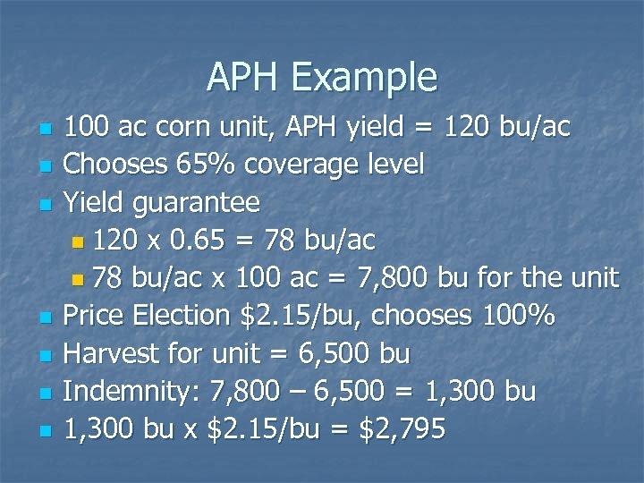 APH Example n n n n 100 ac corn unit, APH yield = 120