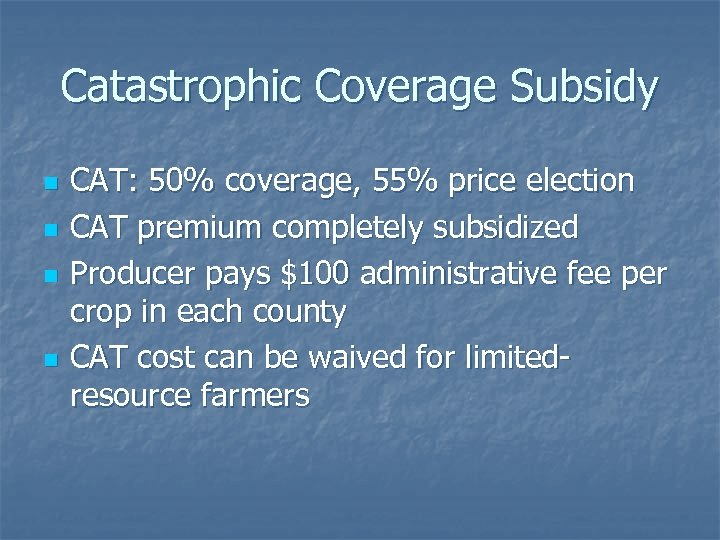 Catastrophic Coverage Subsidy n n CAT: 50% coverage, 55% price election CAT premium completely