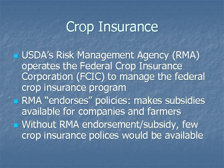 Crop Insurance n n n USDA's Risk Management Agency (RMA) operates the Federal Crop