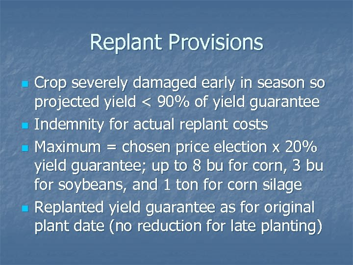 Replant Provisions n n Crop severely damaged early in season so projected yield <