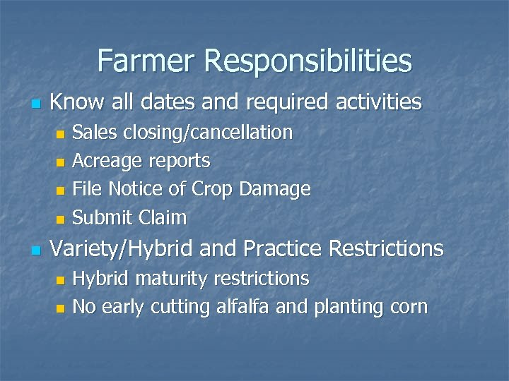 Farmer Responsibilities n Know all dates and required activities Sales closing/cancellation n Acreage reports