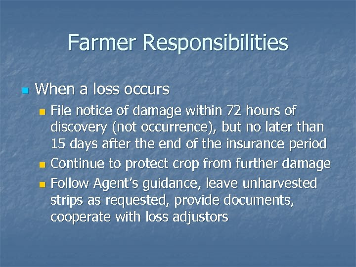 Farmer Responsibilities n When a loss occurs File notice of damage within 72 hours