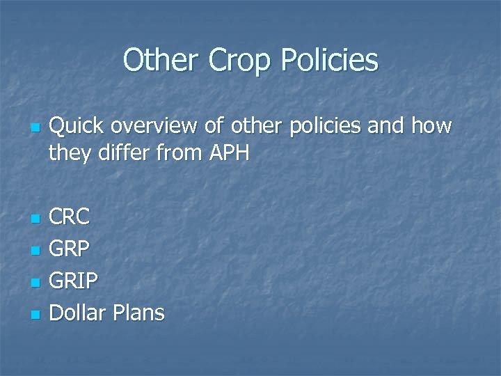 Other Crop Policies n n n Quick overview of other policies and how they