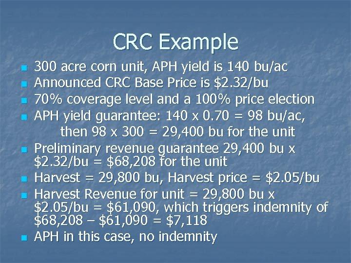 CRC Example n n n n 300 acre corn unit, APH yield is 140