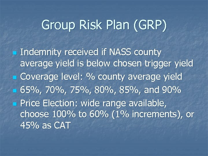 Group Risk Plan (GRP) n n Indemnity received if NASS county average yield is