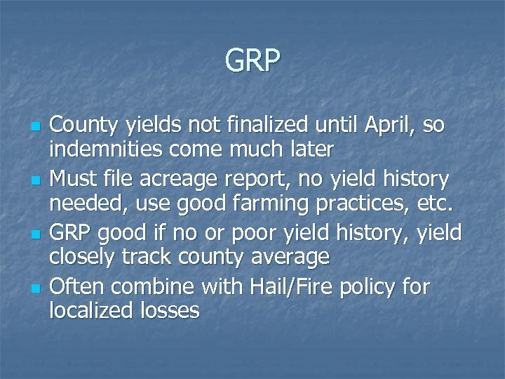 GRP n n County yields not finalized until April, so indemnities come much later