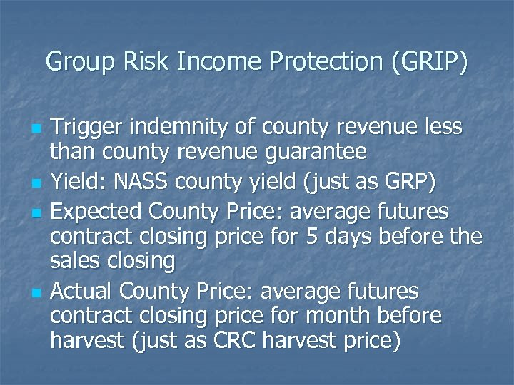 Group Risk Income Protection (GRIP) n n Trigger indemnity of county revenue less than