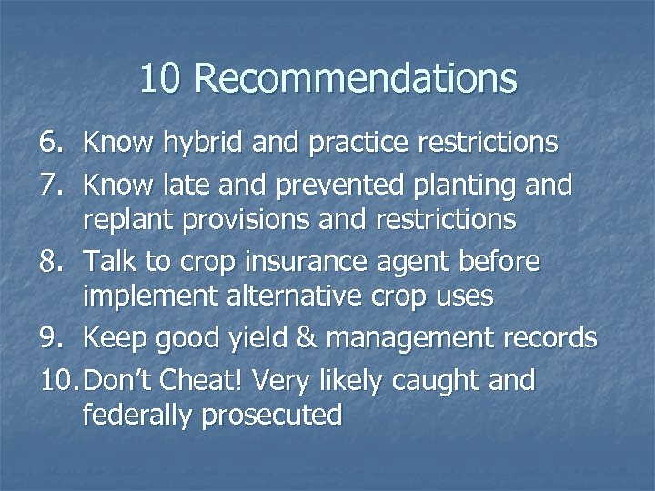 10 Recommendations 6. Know hybrid and practice restrictions 7. Know late and prevented planting