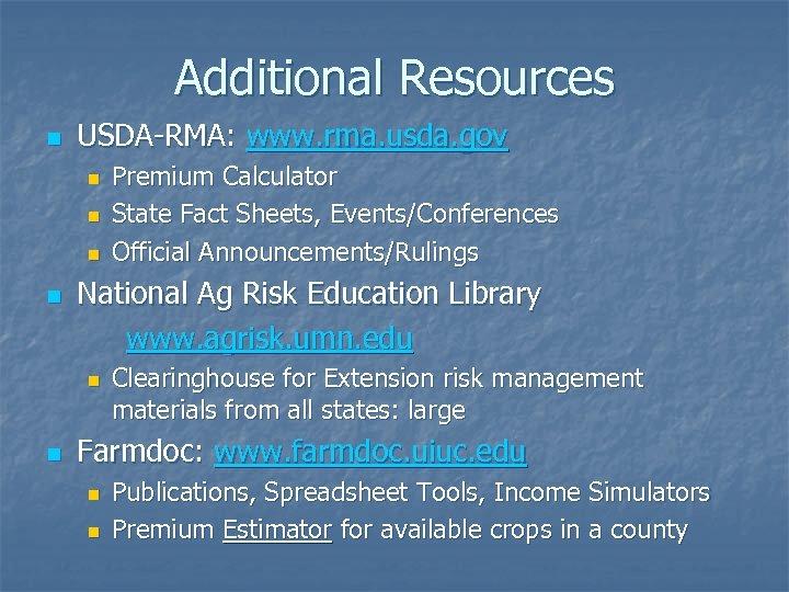 Additional Resources n USDA-RMA: www. rma. usda. gov n n National Ag Risk Education
