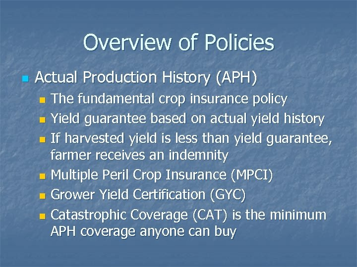 Overview of Policies n Actual Production History (APH) The fundamental crop insurance policy n