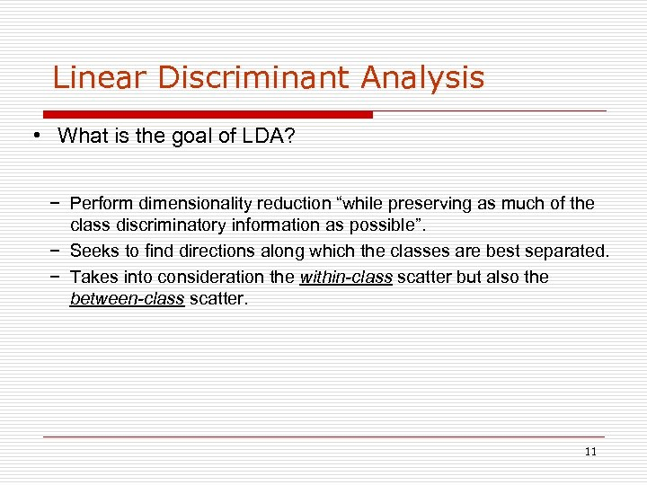 Linear Discriminant Analysis • What is the goal of LDA? − Perform dimensionality reduction