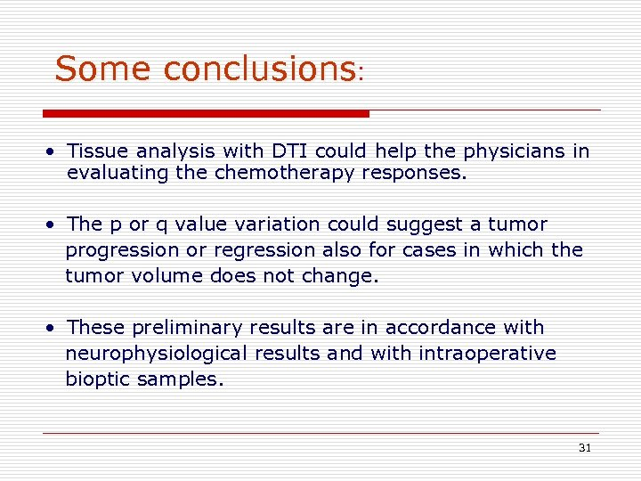 Some conclusions: • Tissue analysis with DTI could help the physicians in evaluating the
