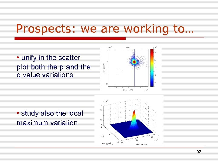 Prospects: we are working to… • unify in the scatter plot both the p
