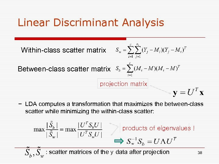 Linear Discriminant Analysis Within-class scatter matrix Between-class scatter matrix projection matrix − LDA computes