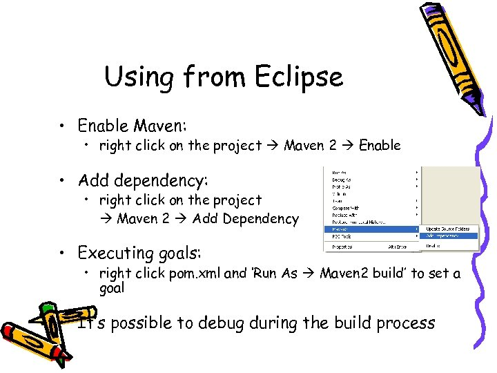 Using from Eclipse • Enable Maven: • right click on the project Maven 2