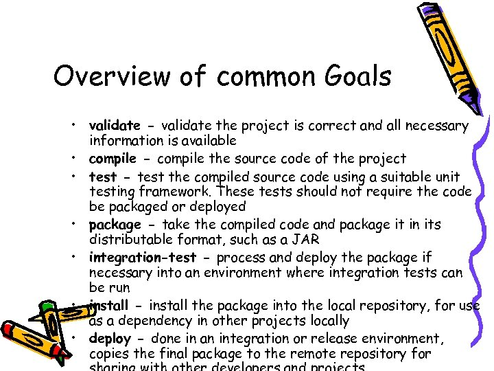 Overview of common Goals • validate - validate the project is correct and all