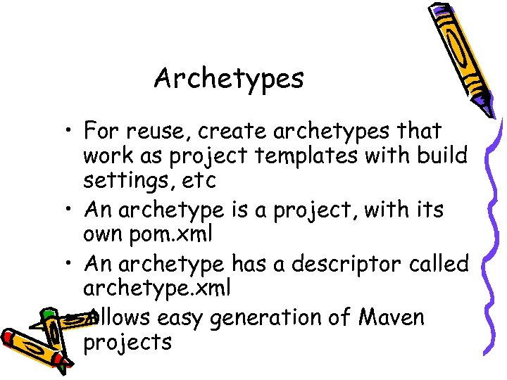 Archetypes • For reuse, create archetypes that work as project templates with build settings,
