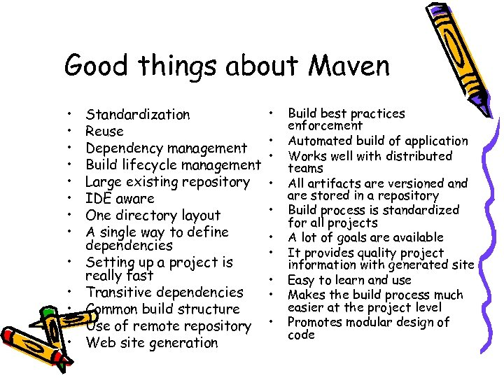 Good things about Maven • • • • Standardization Reuse Dependency management Build lifecycle