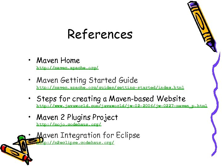 References • Maven Home http: //maven. apache. org/ • Maven Getting Started Guide http: