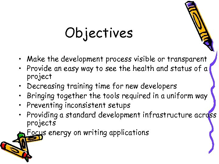 Objectives • Make the development process visible or transparent • Provide an easy way