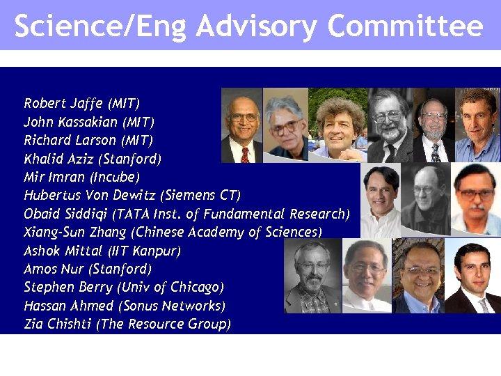 Science/Eng Advisory Committee • • • • Robert Jaffe (MIT) John Kassakian (MIT) Richard