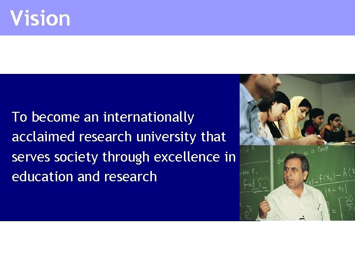 Vision To become an internationally acclaimed research university that serves society through excellence in