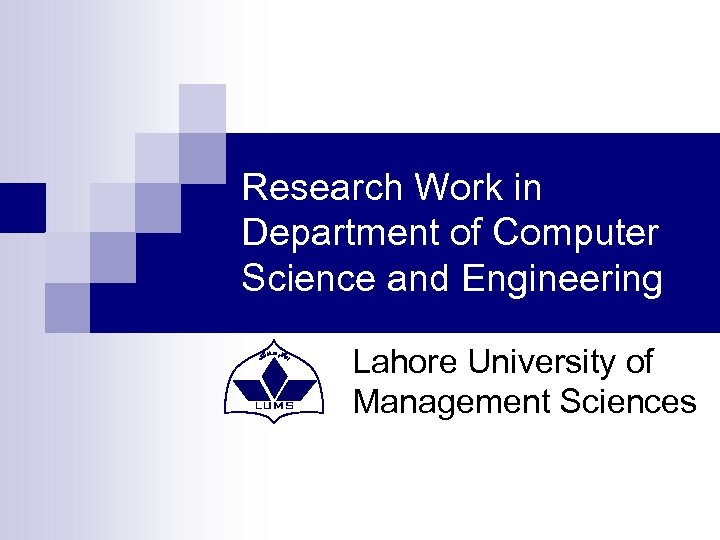 Research Work in Department of Computer Science and Engineering Lahore University of Management Sciences