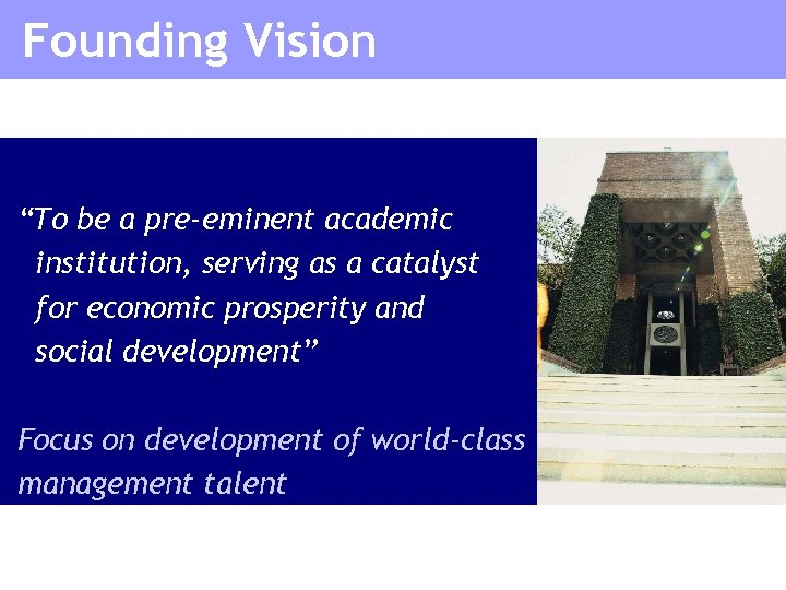 """Founding Vision """"To be a pre-eminent academic institution, serving as a catalyst for economic"""