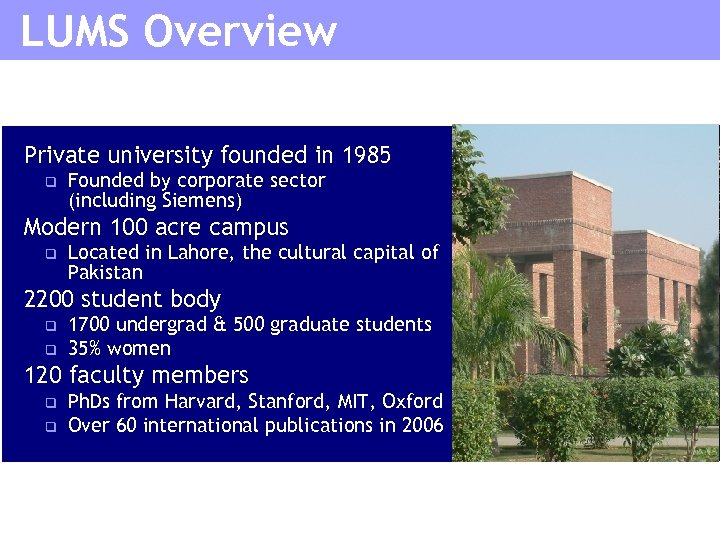 LUMS Overview Private university founded in 1985 q Founded by corporate sector (including Siemens)