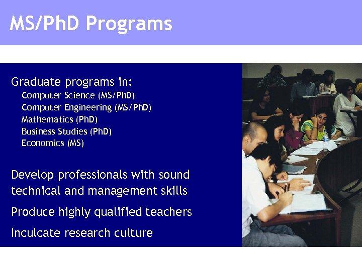 MS/Ph. D Programs Graduate programs in: Computer Science (MS/Ph. D) Computer Engineering (MS/Ph. D)