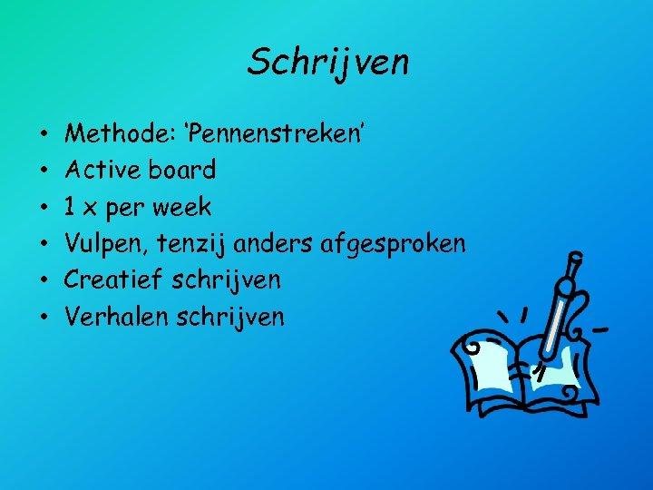 Schrijven • • • Methode: 'Pennenstreken' Active board 1 x per week Vulpen, tenzij