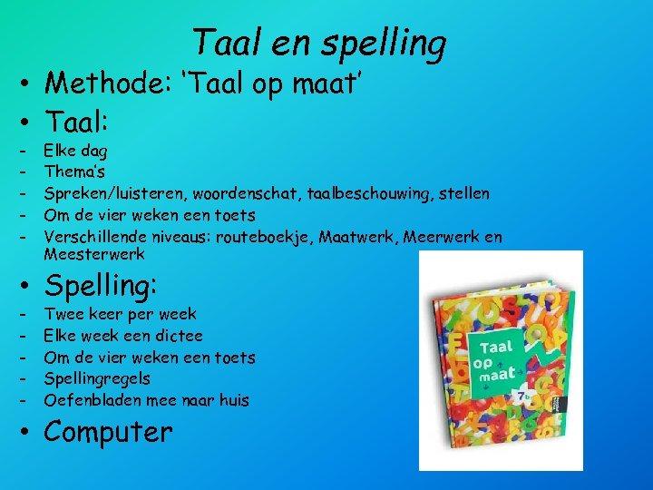 Taal en spelling • Methode: 'Taal op maat' • Taal: - Elke dag Thema's