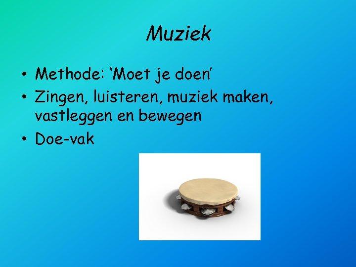 Muziek • Methode: 'Moet je doen' • Zingen, luisteren, muziek maken, vastleggen en bewegen