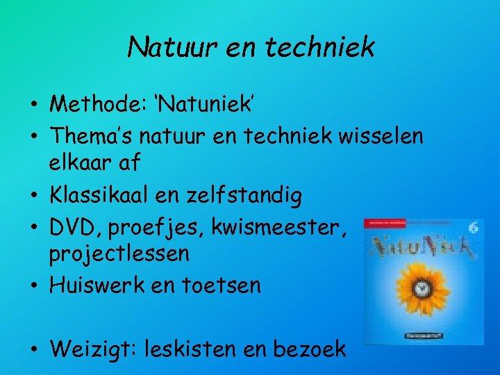 Natuur en techniek • Methode: 'Natuniek' • Thema's natuur en techniek wisselen elkaar af