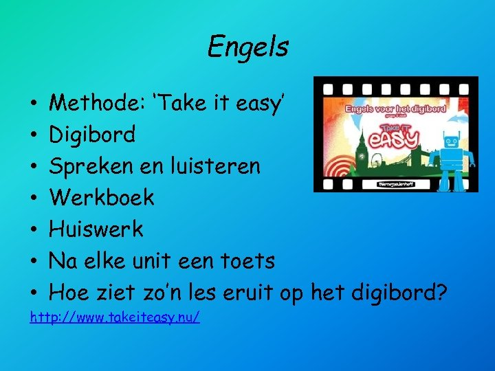 Engels • • Methode: 'Take it easy' Digibord Spreken en luisteren Werkboek Huiswerk Na