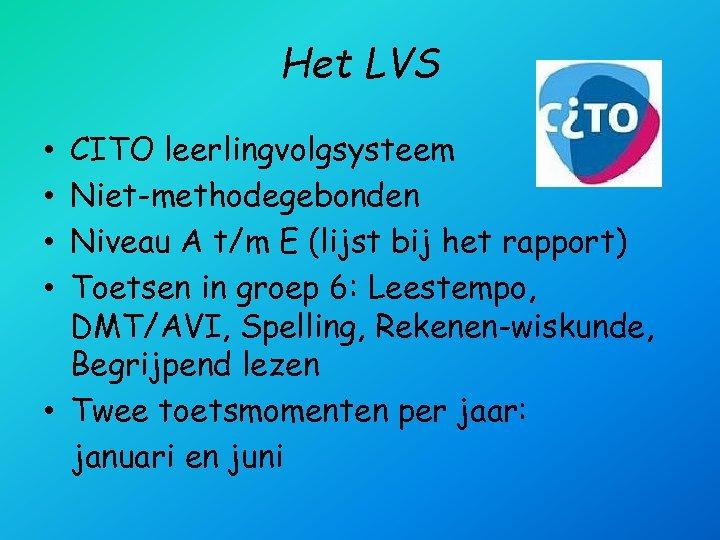 Het LVS CITO leerlingvolgsysteem Niet-methodegebonden Niveau A t/m E (lijst bij het rapport) Toetsen