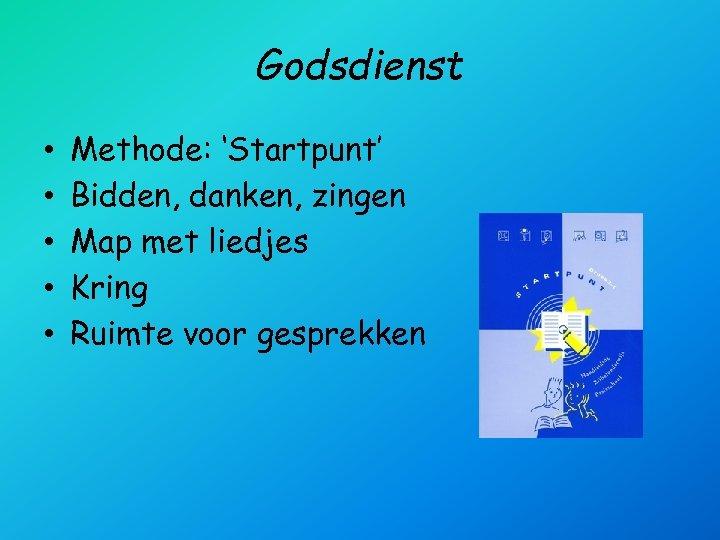 Godsdienst • • • Methode: 'Startpunt' Bidden, danken, zingen Map met liedjes Kring Ruimte