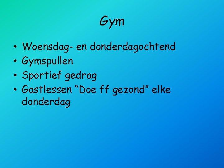 "Gym • • Woensdag- en donderdagochtend Gymspullen Sportief gedrag Gastlessen ""Doe ff gezond"" elke"