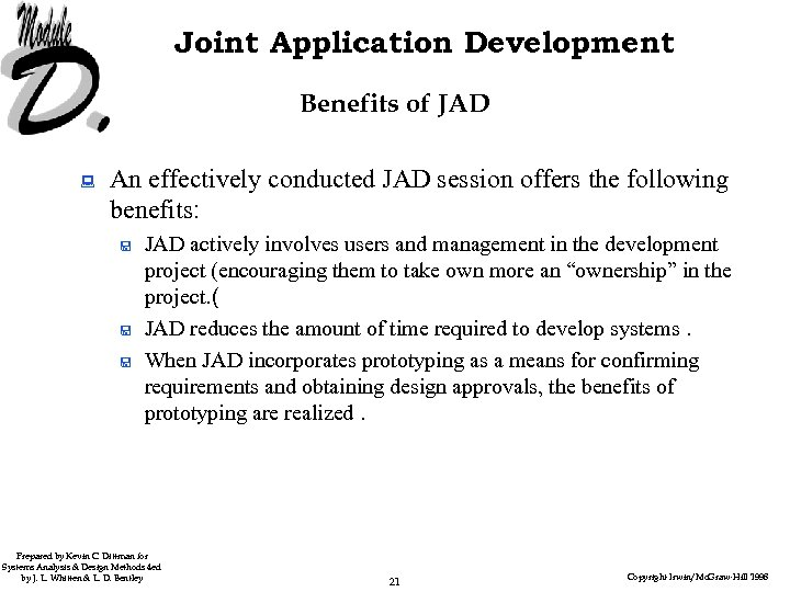 Joint Application Development Benefits of JAD : An effectively conducted JAD session offers the