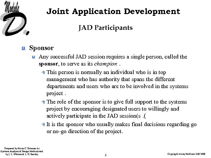Joint Application Development JAD Participants : Sponsor < Any successful JAD session requires a