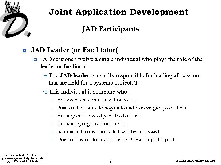 Joint Application Development JAD Participants : JAD Leader (or Facilitator( < JAD sessions involve