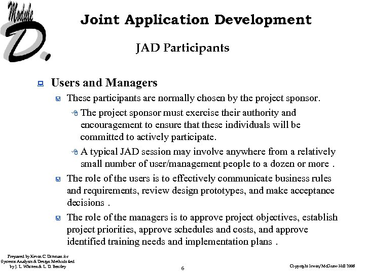 Joint Application Development JAD Participants : Users and Managers < < < These participants