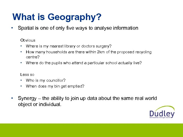 What is Geography? • Spatial is one of only five ways to analyse information