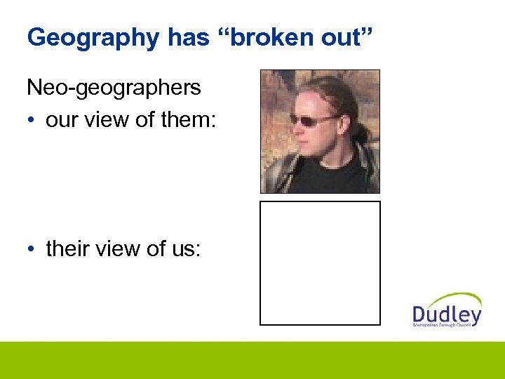 "Geography has ""broken out"" Neo-geographers • our view of them: • their view of"