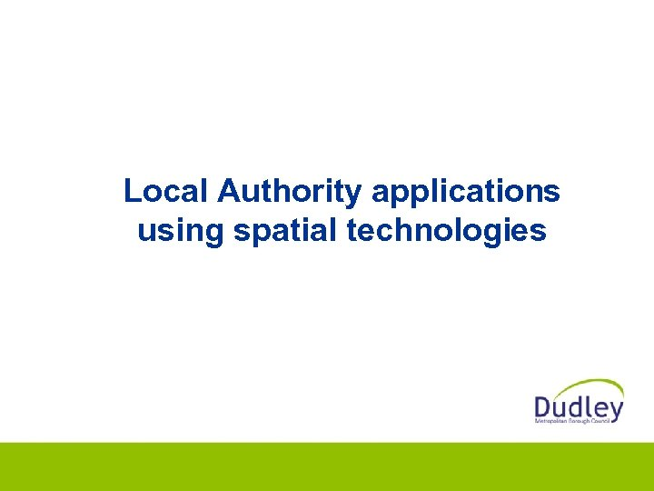 Local Authority applications using spatial technologies