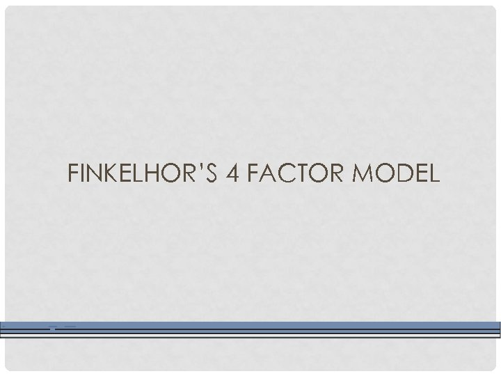 FINKELHOR'S 4 FACTOR MODEL