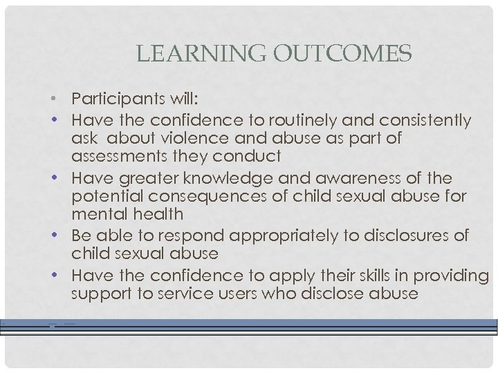 LEARNING OUTCOMES • Participants will: • Have the confidence to routinely and consistently ask